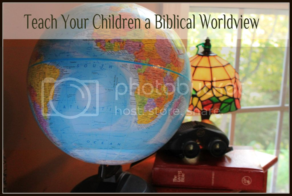 Teach Your Children a Biblical Worldview